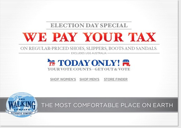 Shop online and in stores today and we'll pay your tax on any regular priced footwear* (excludes UGG® Australia) during our Election Day Special! Shop now to find a great fall selection from Dansko, ECCO, Raffini and more for women and men! Shop online and in- stores at The Walking Company. We guarantee that our prices are fair. If you purchase shoes from us at regular price and see them advertised for less, we'll give you triple the difference in store credit. Customer service is our highest priority, and our associates are the most highly trained & responsive professionals in  the industry, with access to the latest technology to ensure you always get the proper fit and the ideal footwear for your specific needs. We offer the world's best comfort footwear, including premier brands, hard-to-find brands & unique styles that are exclusively found here and nowhere else. The Walking Company mission is to help you walk in comfort in all aspects of your life. Our highly-trained comfort fit specialists will help you with all of your comfort shoe needs. Customer service is our number one priority and your satisfaction is guaranteed. We are dedicated to bringing you the best selection of the finest brands from around the world. When you purchase from The Walking  Company you are making an investment in your health and wellness; we will make sure you can select from the best, most fashionable and most technically-advanced comfort shoes available. Our product development team is constantly on the move, searching every corner of the globe to find shoe brands featuring the latest breakthroughs in comfort shoe technology.