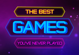 The Best Games You've Never Played