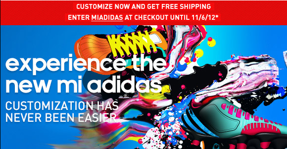 Customize now and get free shipping enter MIADIDAS at checkout until 11/6/12* »
