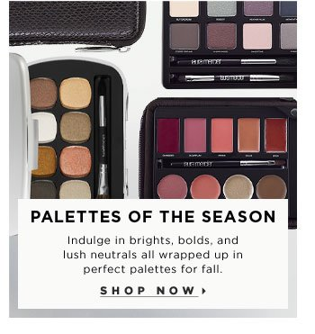 Palettes of the Season. Indulge in brights, bolds, and lush neutrals all wrapped up in perfect palettes for fall. Shop now .