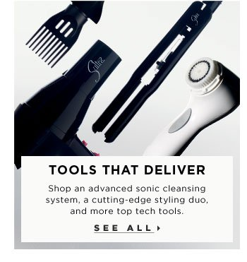 Tools That Deliver. Shop an advanced sonic cleansing system, a cutting-edge styling duo, and more top tech tools. See all.