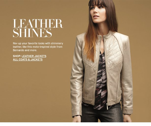 LEATHER SHINES - Rev up your favorite looks with shimmery leather, like this moto-inspired style from Bernardo and more.