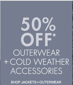 50% OFF* OUTERWEAR + COLD WEATHER ACCESSORIES (*PROMOTION ENDS 11.07.12 AT 11:59 PM/PT. CANNOT BE COMBINED WITH ANY OTHER OFFER. NOT VALID ON PRIOR PURCHASES.)