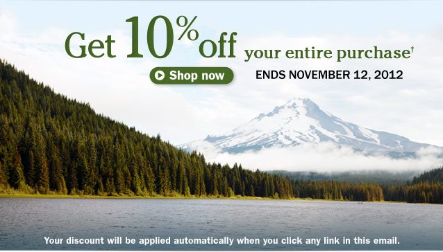 Get 10% off your entire purchase. Ends November 12, 2012. Your discount will be applied automatically when you click any link in this email.
