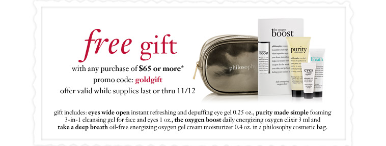 free gift - with any purchase of $65 or more* - promo code: goldgift - offer valid while supplies last or thru 11/12...