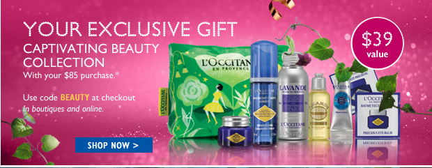 Your Exclusive Gift Captivating Beauty Collection With your $85 purchase.* $39 VALUE 935177 Use code BEAUTY at checkout In boutiques and online.