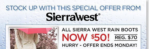 Stock up on Sierra West Rain Boots in seven great styles! Now just $50, stay comfortable in the cushioning and support of the stylish, waterproof construction! Hurry, this special offer ends on Monday. Shop now for the best selection online and in-stores at The Walking Company.