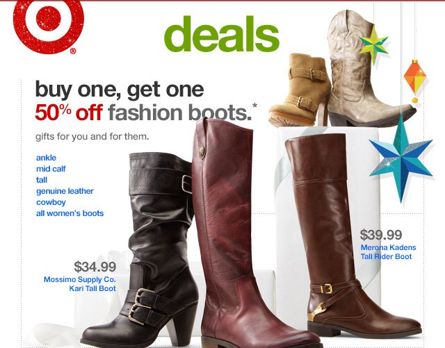 BUY ONE, GET ONE 50% OFF FASHION BOOTS.*