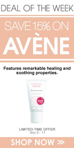 Deal of the Week: Save 15% on Avene Limited-Time Offer: November 5 – 11 Shop Now>>