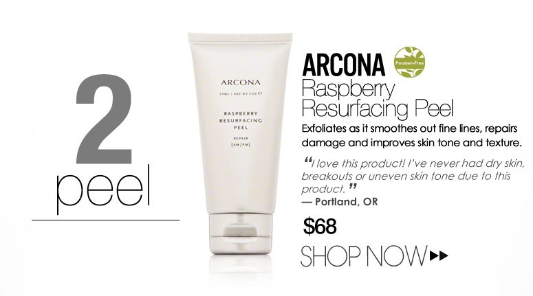 "2.       Peel Paraben-free ARCONA Raspberry Resurfacing Peel Exfoliates as it smoothes out fine lines, repairs damage and improves skin tone and texture. ""I love this product! I've never had dry skin, breakouts or uneven skin tone due to this product."" –From Portland, OR $68 Shop Now>>"
