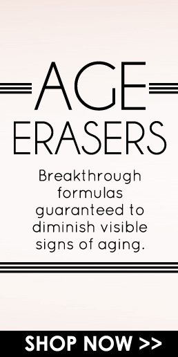 Age Erasers  Breakthrough formulas guaranteed to diminish visible signs of aging. Shop Now>>