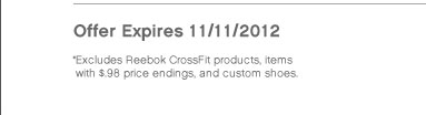 Offer Expires 11/11/2012 | *Excludes Reebok CrossFit products, items with a $.98 price endings, and custom shoes.