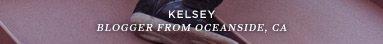 Kelsey | Blogger From Oceanside, CA