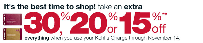 It's the best time to shop! Take an EXTRA 30%, 20% or 15% off everything when you use your Kohl's Charge through November 14.