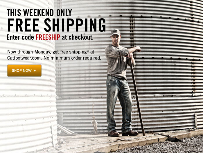 This Weekend Only Free Shipping Enter code FREESHIP at checkout Now through Monday, get free shipping at catfootwear.com. Shop Now