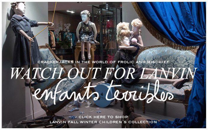 WATCH OUT FOR LANVIN ENFANTS TERRIBLES