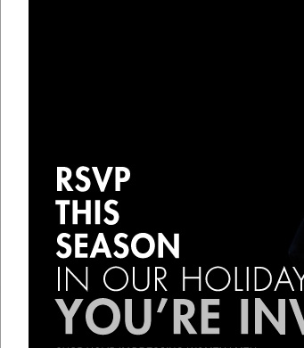 RSVP THIS SEASON IN OUR HOLIDAY BEST YOU'RE INVITED