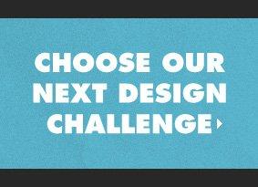 Choose our next design challenge.