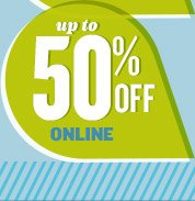 up to 50% OFF ONLINE