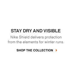 STAY DRY AND VISIBLE | Nike Shield delivers protection from the elements for winter runs. | SHOP THE COLLECTION