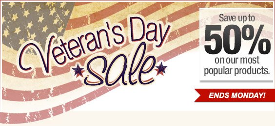 Veteran's Day Sale - save up to 50% on our most popular products. Ends Monday!