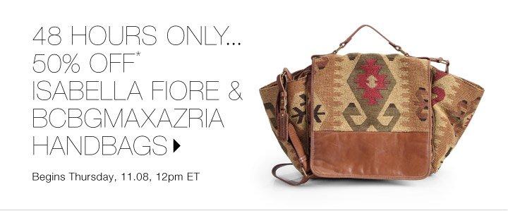 50% Off* Isabella Fiore & BCBGMAXAZRIA Handbags...Shop now