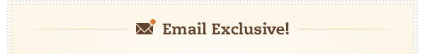 Email Exclusive!