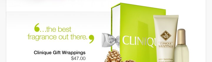 """…the  best fragrance out there."" Clinique Gift Wrappings $47.00"