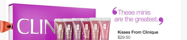 """These minis  are the greatest."" Kisses From Clinique $29.50"