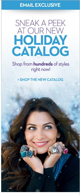 Email Exclusive: Sneak A Peek at our New Holiday Catalog.   Shop from HUNDREDS of styles right now! SHOP THE CATALOG
