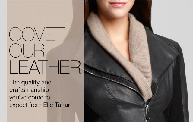 Covet our leather - The quality and craftsmanship you've come to expect from Elie Tahari