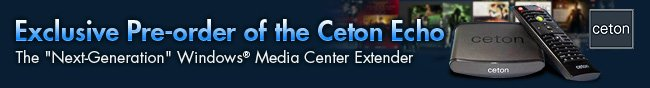 "Exclusive Pre-order of the Ceton Echo. The ""Next-Generation"" Windows Media Center Extender."