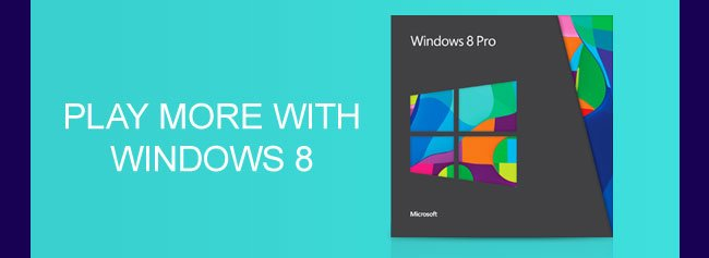 PLAY MORE WITH WINDOWS 8