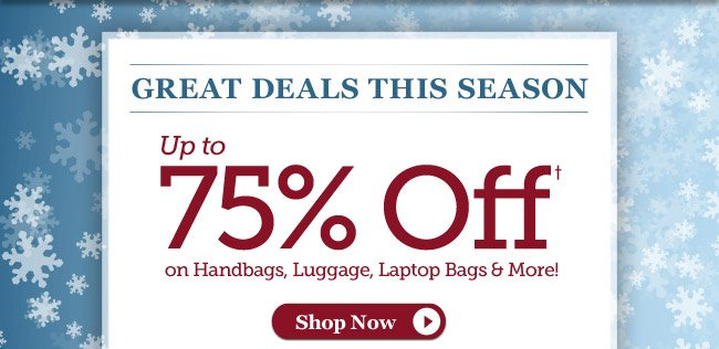 Great Deals This Season | Up to 75%† on Handbags, Luggage, Laptop Bags & More! | Hurry, 3 Days Only! | Offer ends 11/10 at 11pm PST | Shop Now