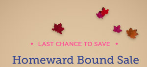 Last chance to save: Homeward Bound Sale