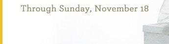 Through Sunday, November 18