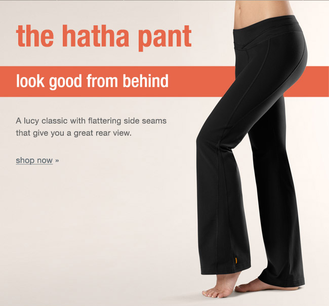 The hatha pant. Look good from behind. A lucy classic with flattering side seams that give you a great rear view. Shop now.