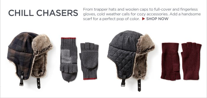 Chill chasers | From trapper hats and woolen caps to full-cover and fingerless gloves, cold weather calls for cozy accessories. Add a handsome scarf for a perfect pop of color. Shop now