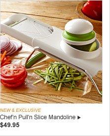 NEW & EXCLUSIVE -- Chef'n Pull'n Slice Mandoline - $49.95
