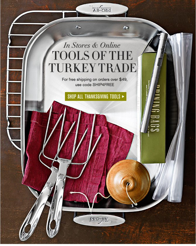 In Stores & Online -- TOOLS OF THE TURKEY TRADE - SHOP ALL THANKSGIVING TOOLS