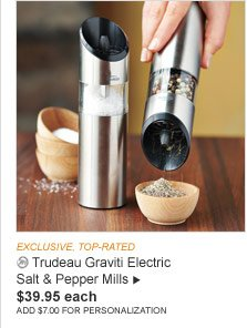 EXCLUSIVE, TOP-RATED -- Trudeau Graviti Electric Salt & Pepper Mills - $39.95 each (ADD $7.00 FOR PERSONALIZATION)