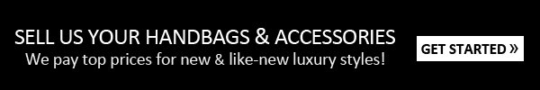 SELL US YOUR HANDBAGS & ACCESSORIES. We pay top prices for new & like-new luxury styles! GET STARTED.