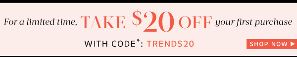 Take $20 off your first purchase. Use code: Trends20