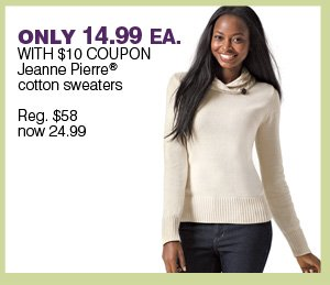 ONLY 14.99 EA WITH $10 COUPON Jeanne Pierre® cotton sweaters. Reg. $58 sale 24.99