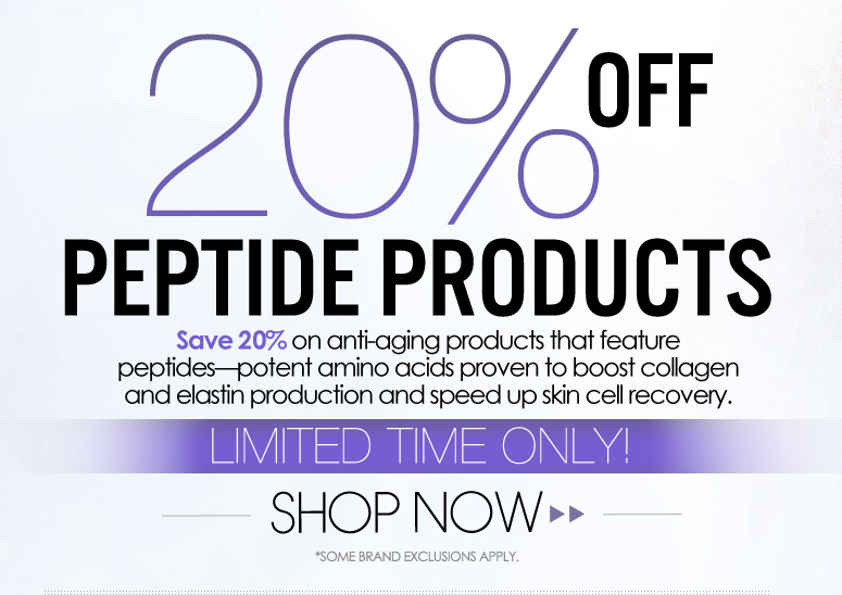 20% Off Peptide Products Save 20% on anti-aging products that feature peptides—potent amino acids proven to boost collagen and elastin production and speed up skin cell recovery. *Some brand exclusions apply. Callout: Limited Time Only! Shop Now>>