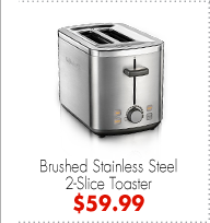 Brushed Stainless Steel 2-Slice Toaster $59.99
