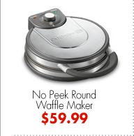 No Peek Round Waffle Maker $59.99
