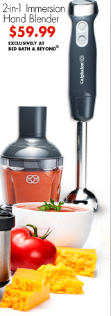 2-in-1 Immersion Hand Blender $59.99 EXCLUSIVELY AT BED BATH & BEYOND®