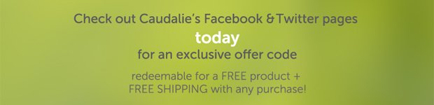Check out Caudalie's Facebook & Twitter pages TODAY for an exclusive offer code redeemable for a Free product + FREE SHIPPING with any purchase!