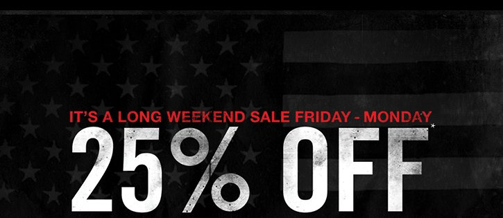 IT'S A LONG WEEKEND SALE FRIDAY - MONDAY 25% OFF ALL REGULAR PRICE ITEMS